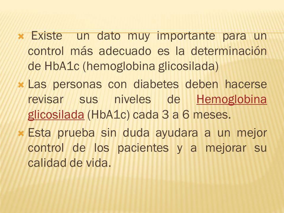 Existe un dato muy importante para un control más adecuado es la determinación de HbA1c (hemoglobina glicosilada)