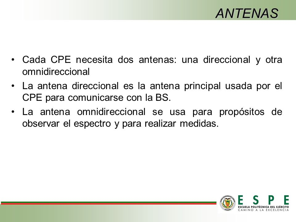 ANTENAS Cada CPE necesita dos antenas: una direccional y otra omnidireccional.