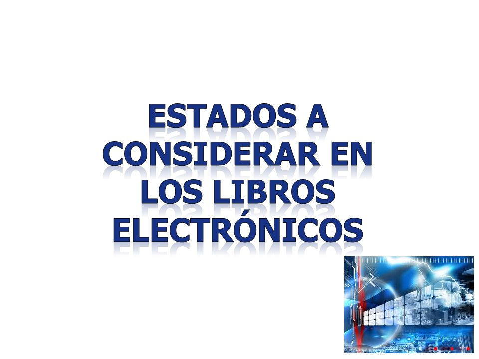 EstaDOS A CONSIDERAR EN los Libros electrónicos