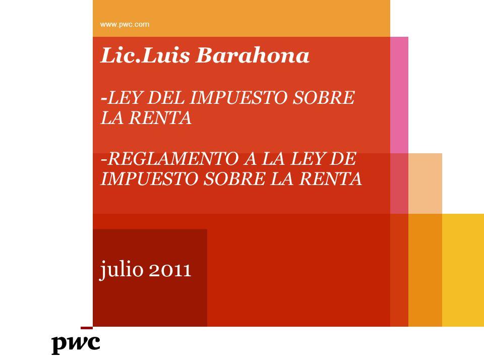 www.pwc.com Lic.Luis Barahona -LEY DEL IMPUESTO SOBRE LA RENTA -REGLAMENTO A LA LEY DE IMPUESTO SOBRE LA RENTA.