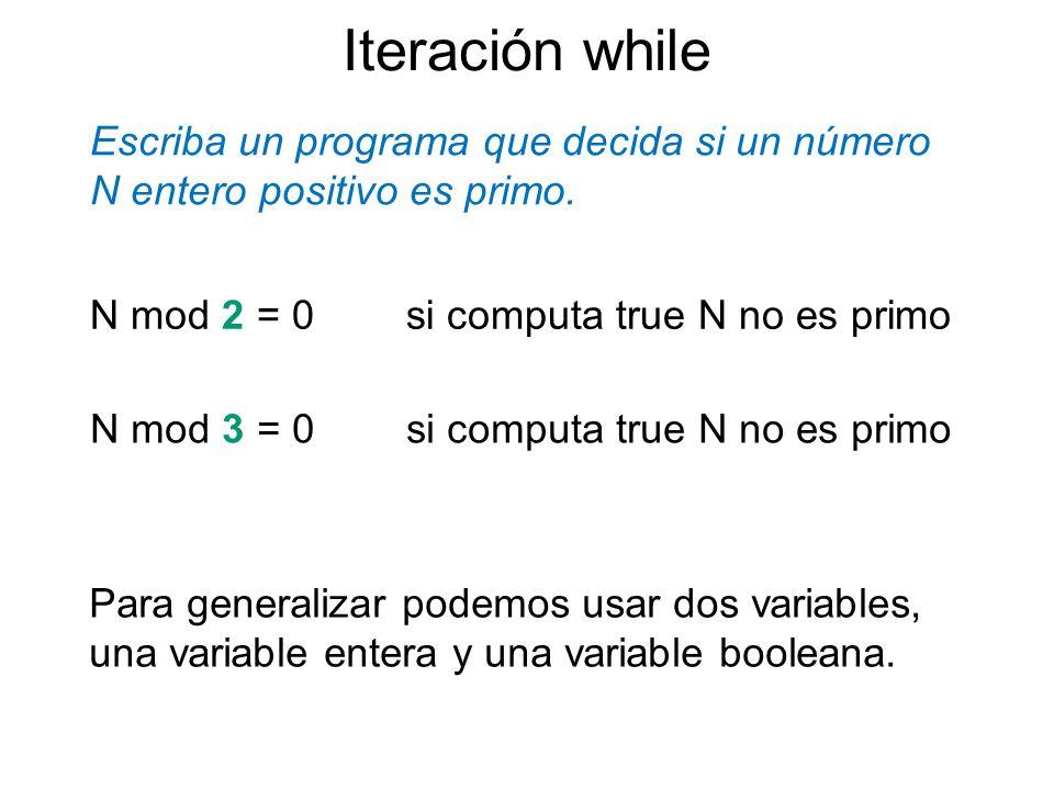 Iteración while Escriba un programa que decida si un número N entero positivo es primo. N mod 2 = 0 si computa true N no es primo.
