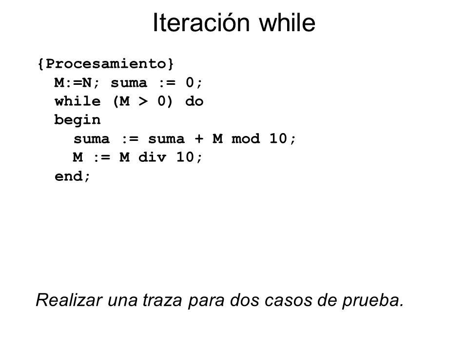 Iteración while Realizar una traza para dos casos de prueba.