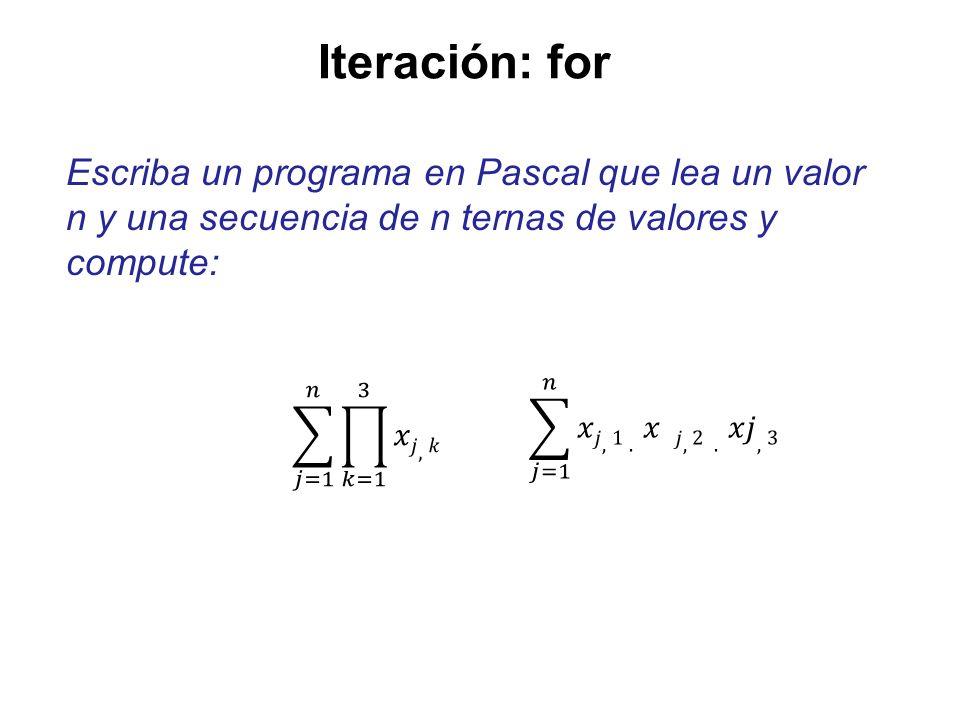Iteración: forEscriba un programa en Pascal que lea un valor n y una secuencia de n ternas de valores y compute: