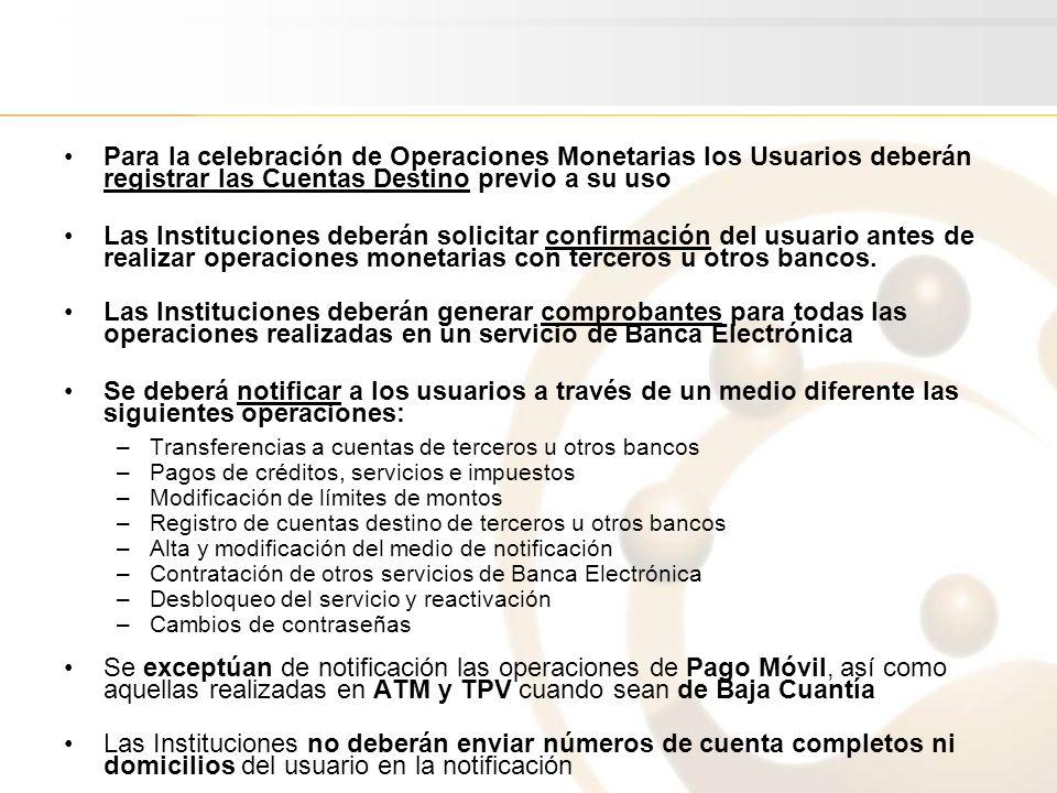 Para la celebración de Operaciones Monetarias los Usuarios deberán registrar las Cuentas Destino previo a su uso
