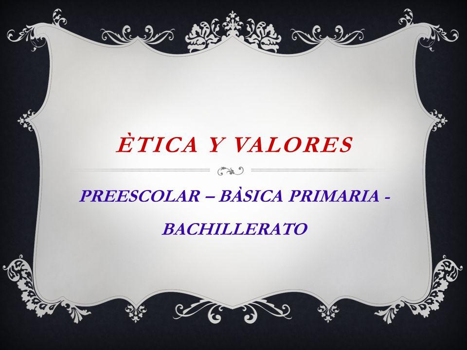 PREESCOLAR – BÀSICA PRIMARIA - BACHILLERATO