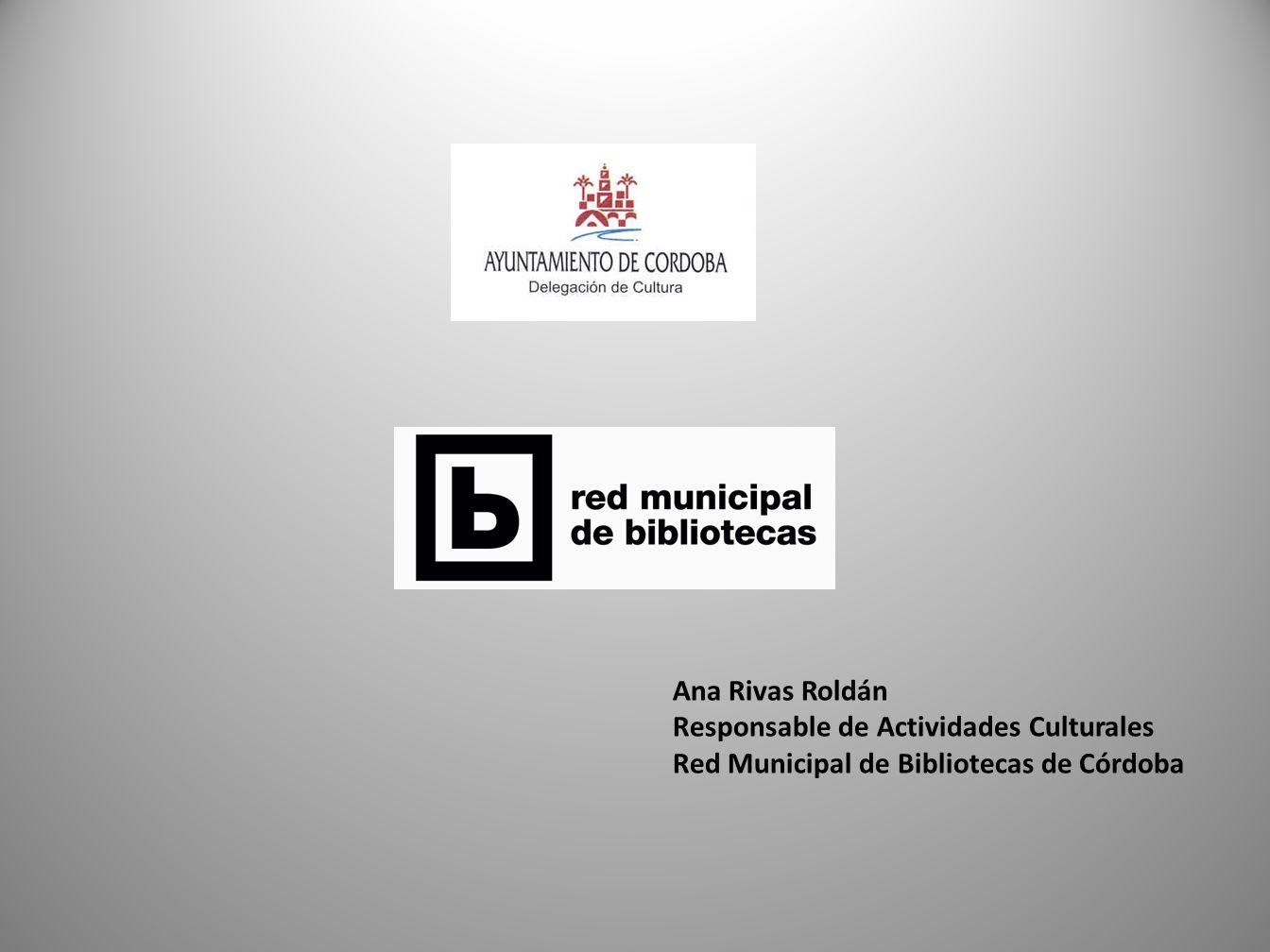 Ana Rivas Roldán Responsable de Actividades Culturales Red Municipal de Bibliotecas de Córdoba