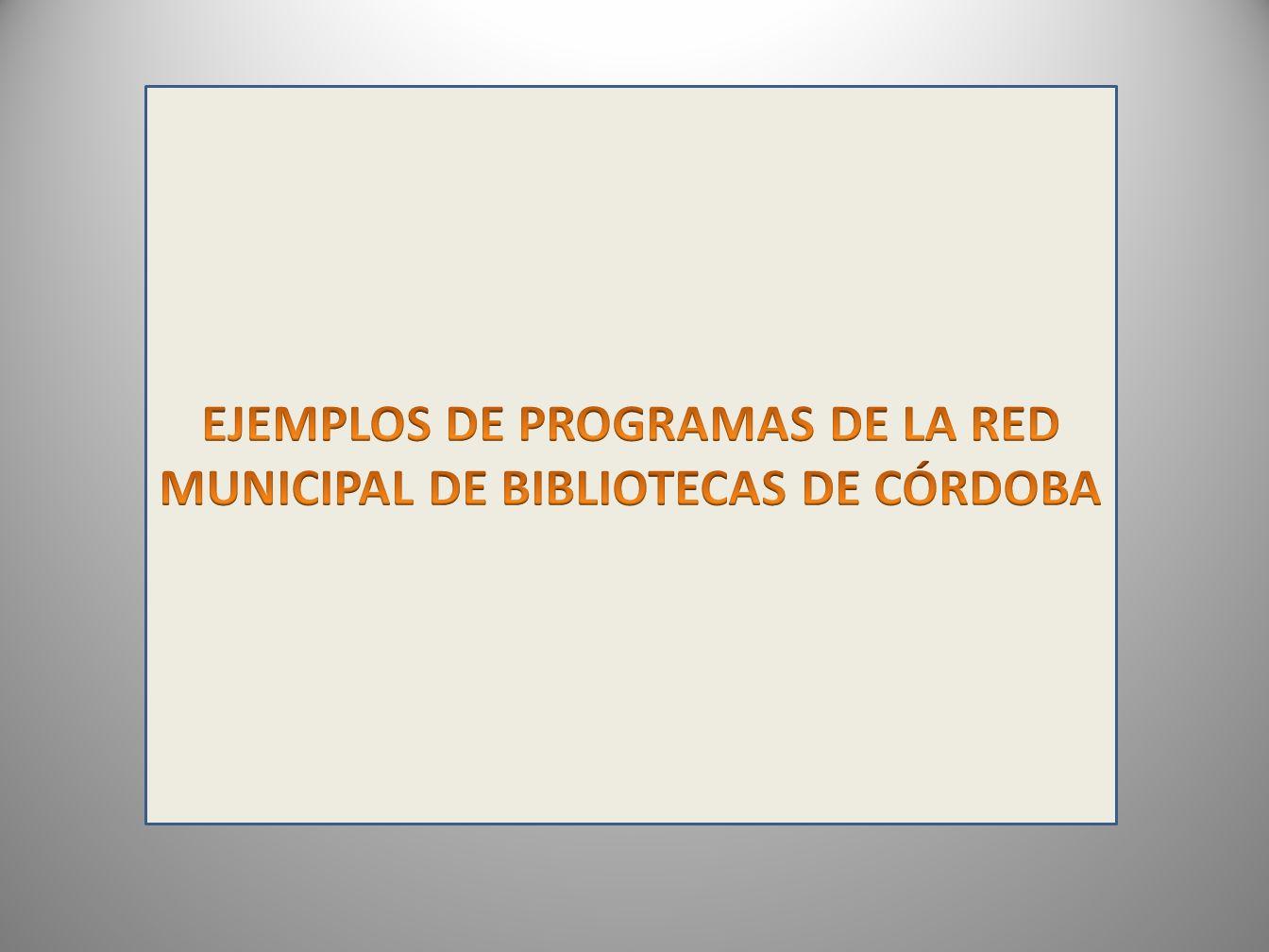 EJEMPLOS DE PROGRAMAS DE LA RED MUNICIPAL DE BIBLIOTECAS DE CÓRDOBA