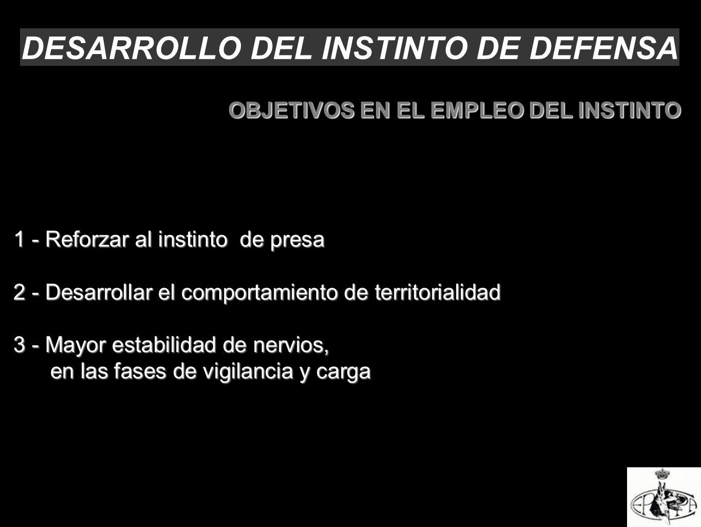 DESARROLLO DEL INSTINTO DE DEFENSA OBJETIVOS EN EL EMPLEO DEL INSTINTO