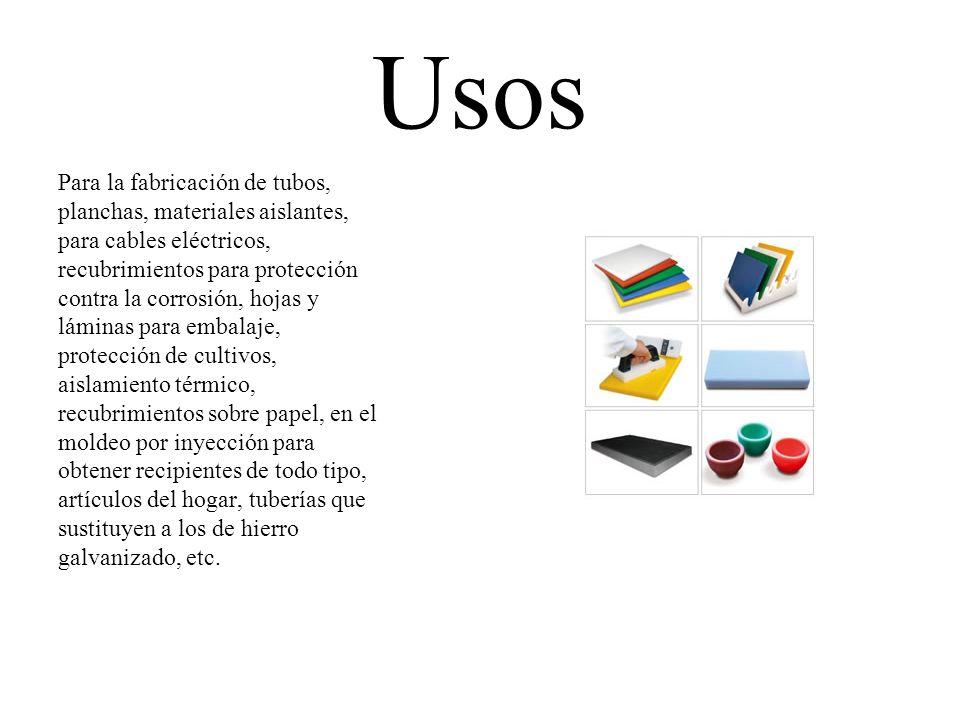 Usos Para la fabricación de tubos, planchas, materiales aislantes,