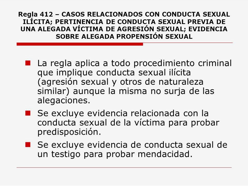 Regla 412 – CASOS RELACIONADOS CON CONDUCTA SEXUAL ILÍCITA; PERTINENCIA DE CONDUCTA SEXUAL PREVIA DE UNA ALEGADA VÍCTIMA DE AGRESIÓN SEXUAL; EVIDENCIA SOBRE ALEGADA PROPENSIÓN SEXUAL