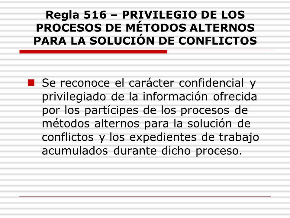 Regla 516 – PRIVILEGIO DE LOS PROCESOS DE MÉTODOS ALTERNOS PARA LA SOLUCIÓN DE CONFLICTOS