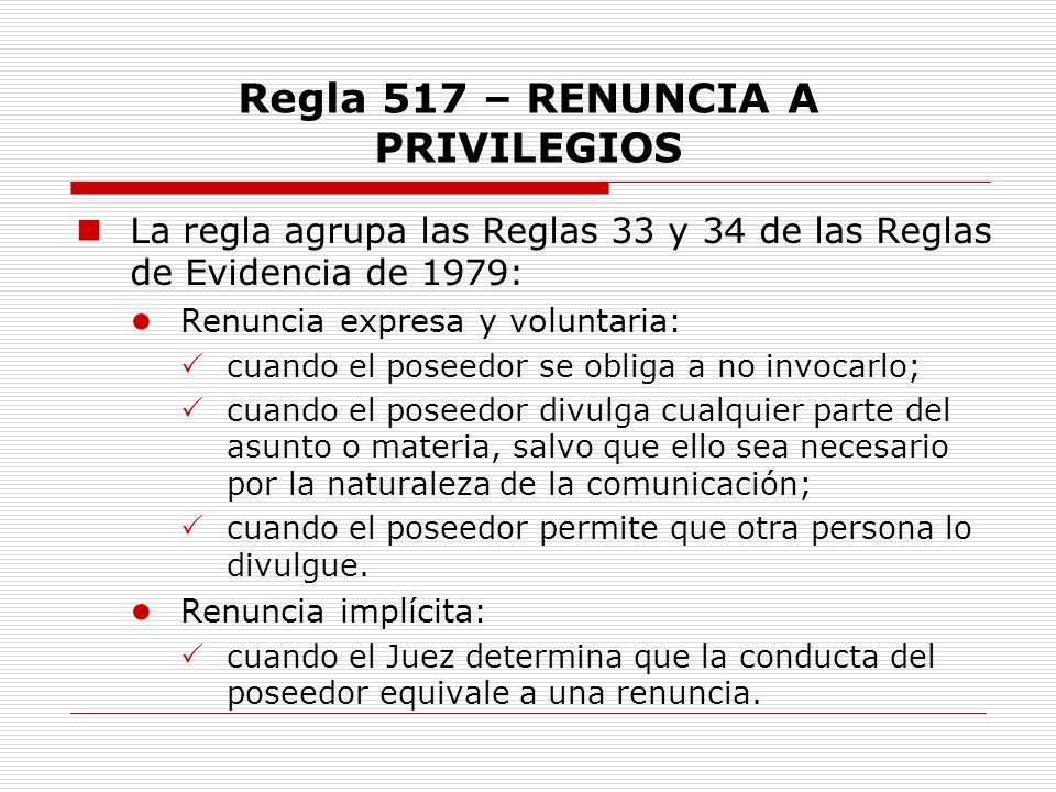 Regla 517 – RENUNCIA A PRIVILEGIOS
