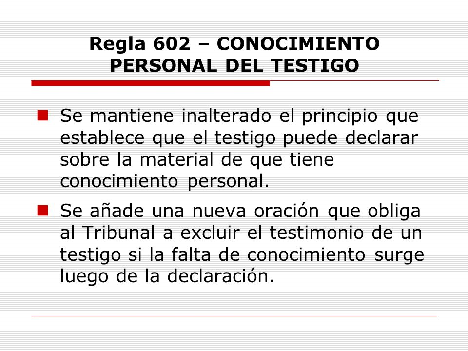 Regla 602 – CONOCIMIENTO PERSONAL DEL TESTIGO