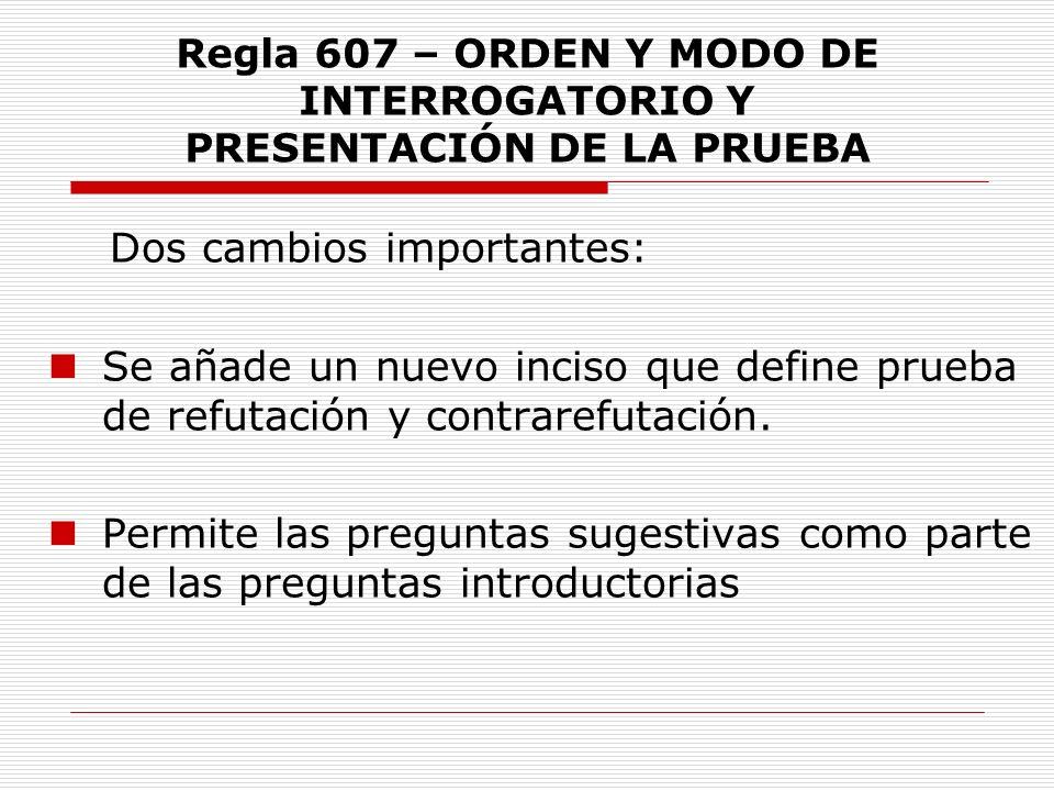 Regla 607 – ORDEN Y MODO DE INTERROGATORIO Y PRESENTACIÓN DE LA PRUEBA