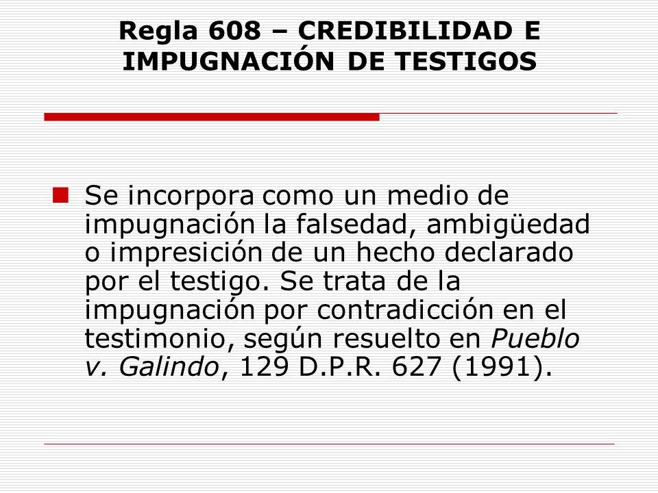 Regla 608 – CREDIBILIDAD E IMPUGNACIÓN DE TESTIGOS