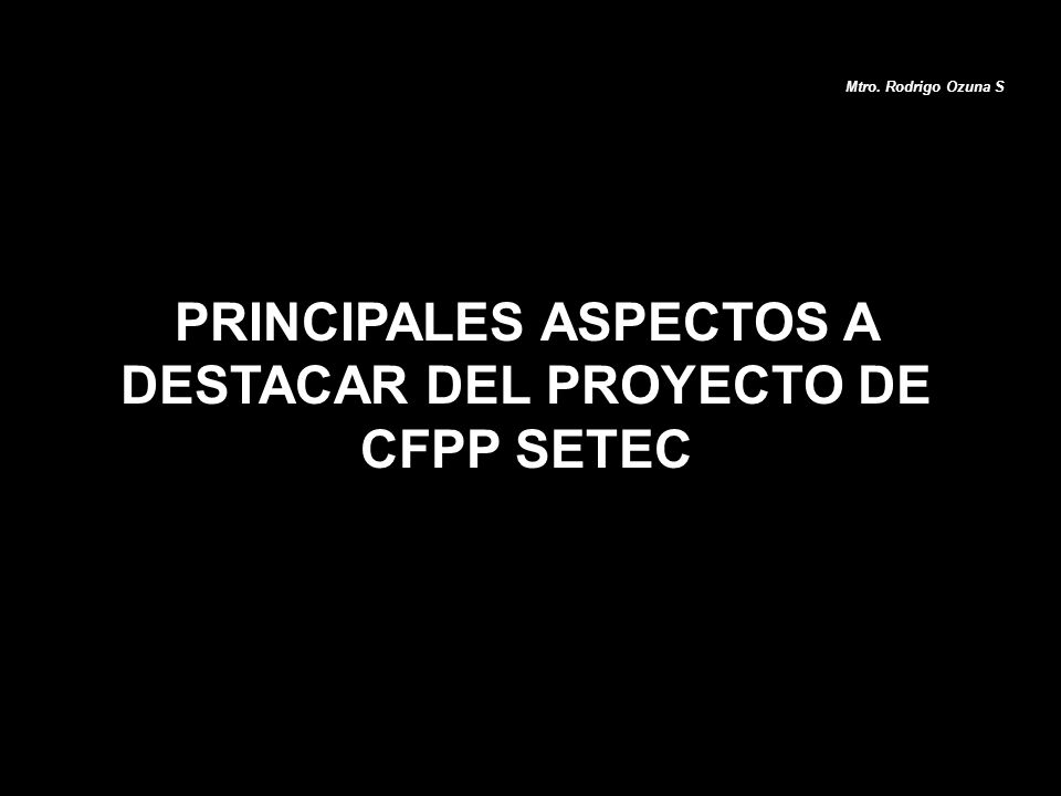 PRINCIPALES ASPECTOS A DESTACAR DEL PROYECTO DE CFPP SETEC
