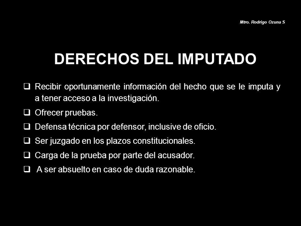 Mtro. Rodrigo Ozuna S DERECHOS DEL IMPUTADO. Recibir oportunamente información del hecho que se le imputa y a tener acceso a la investigación.