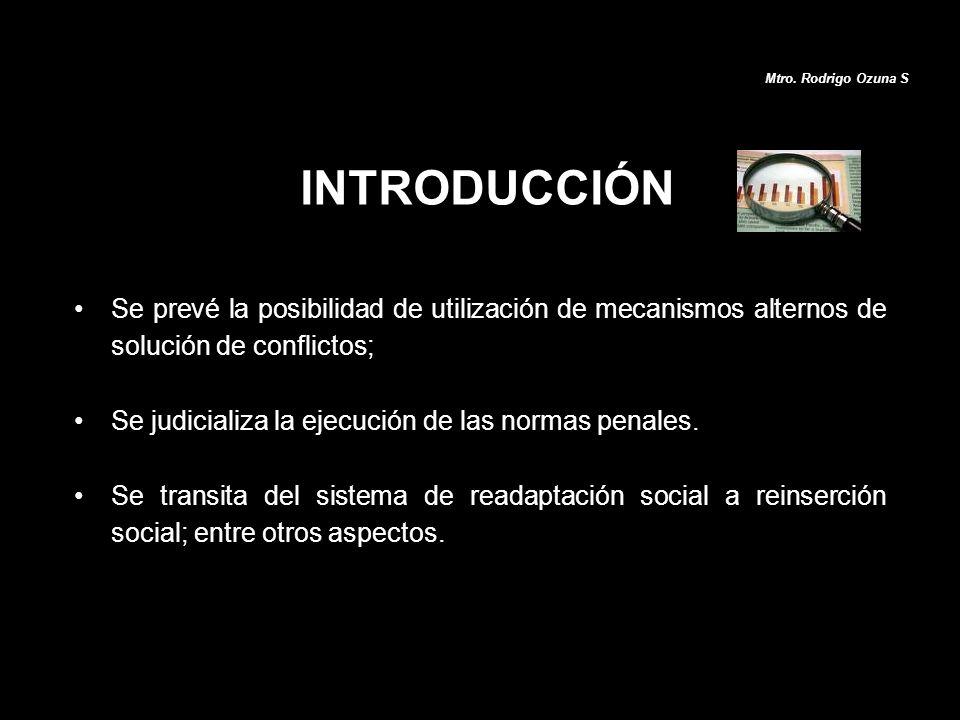 Mtro. Rodrigo Ozuna S INTRODUCCIÓN. Se prevé la posibilidad de utilización de mecanismos alternos de solución de conflictos;