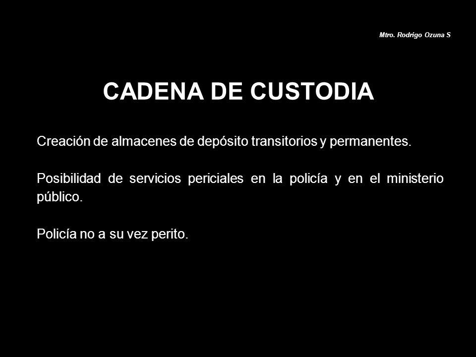 Mtro. Rodrigo Ozuna S CADENA DE CUSTODIA. Creación de almacenes de depósito transitorios y permanentes.