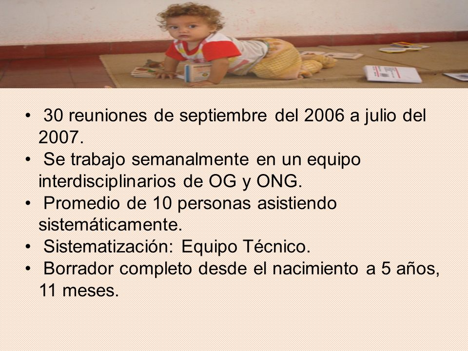 30 reuniones de septiembre del 2006 a julio del 2007.