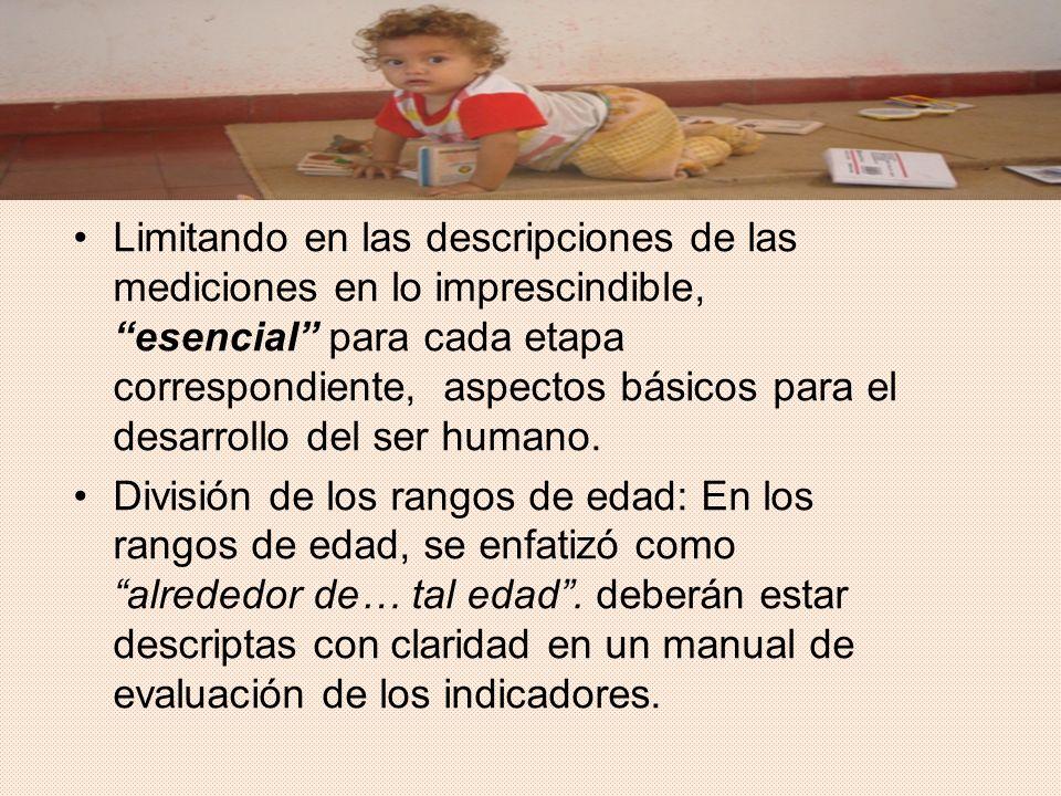 Limitando en las descripciones de las mediciones en lo imprescindible, esencial para cada etapa correspondiente, aspectos básicos para el desarrollo del ser humano.