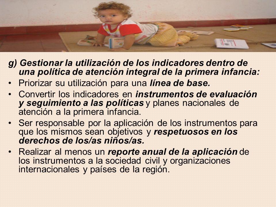 g) Gestionar la utilización de los indicadores dentro de una política de atención integral de la primera infancia: