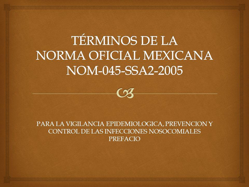 TÉRMINOS DE LA NORMA OFICIAL MEXICANA NOM-045-SSA2-2005