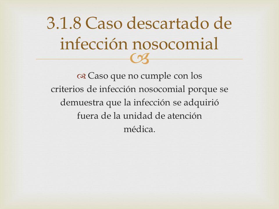 3.1.8 Caso descartado de infección nosocomial