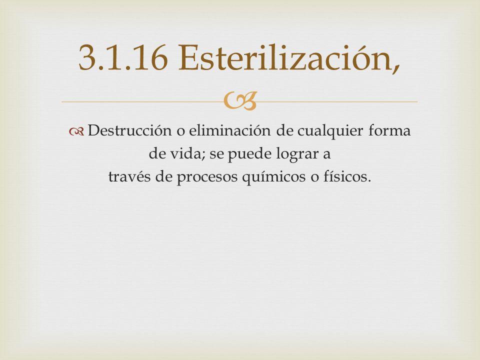 3.1.16 Esterilización, Destrucción o eliminación de cualquier forma