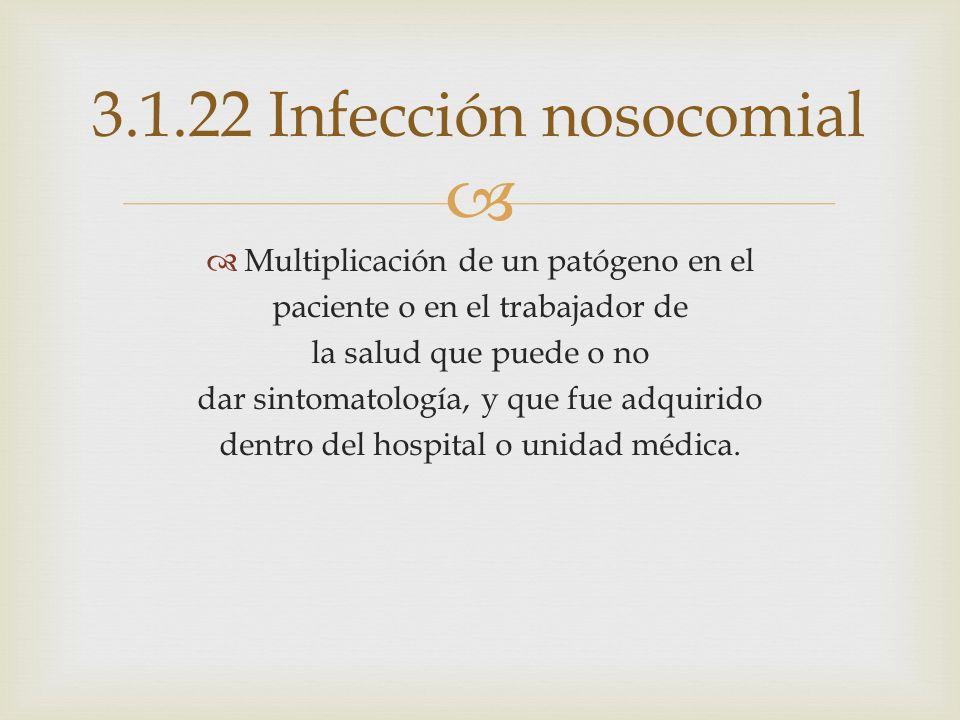 3.1.22 Infección nosocomial Multiplicación de un patógeno en el
