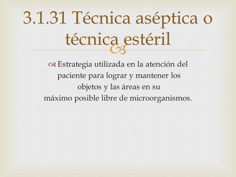 3.1.31 Técnica aséptica o técnica estéril