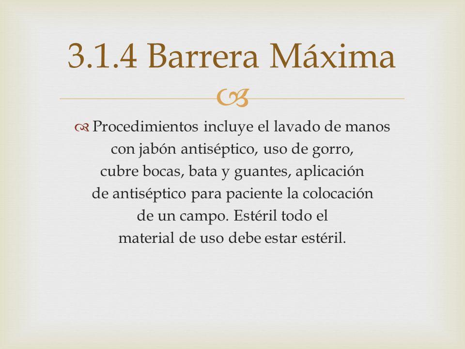 3.1.4 Barrera Máxima Procedimientos incluye el lavado de manos