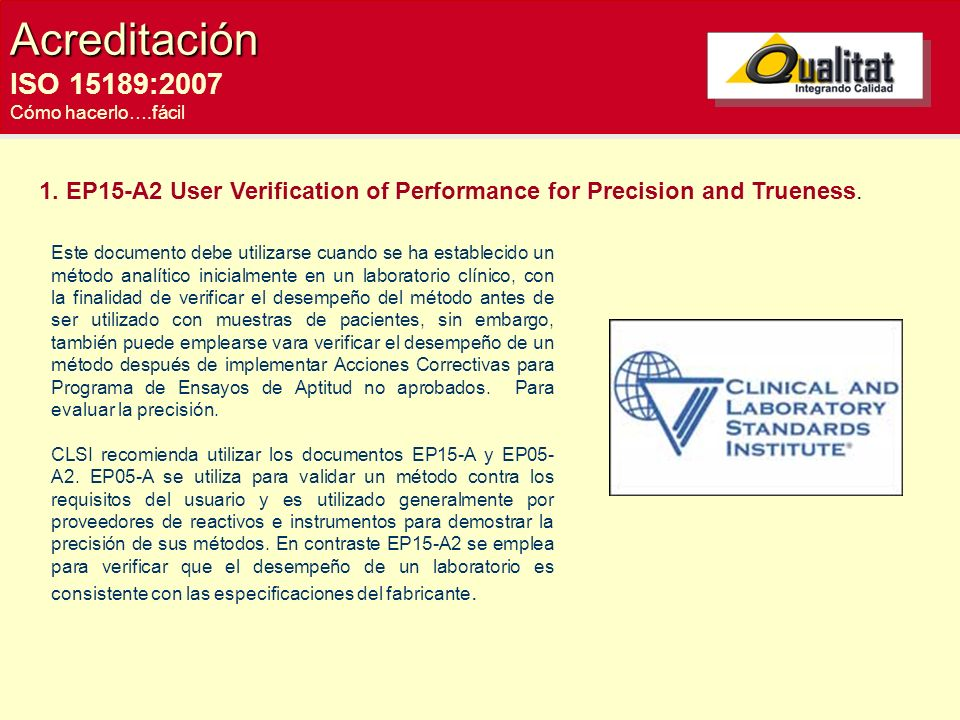 Acreditación ISO 15189:2007. Cómo hacerlo….fácil. 1. EP15-A2 User Verification of Performance for Precision and Trueness.