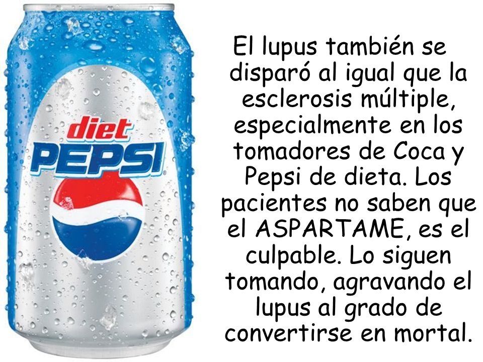 El lupus también se disparó al igual que la esclerosis múltiple, especialmente en los tomadores de Coca y Pepsi de dieta.