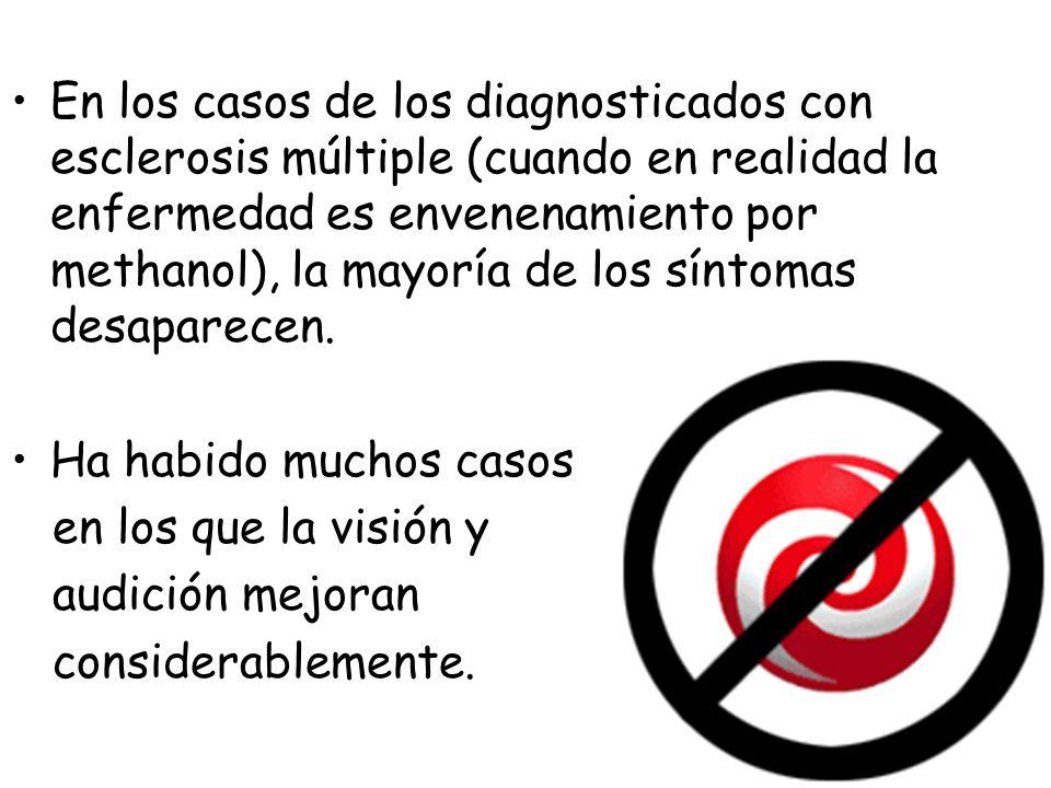 En los casos de los diagnosticados con esclerosis múltiple (cuando en realidad la enfermedad es envenenamiento por methanol), la mayoría de los síntomas desaparecen.
