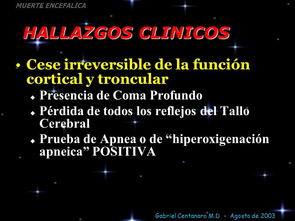 HALLAZGOS CLINICOSCese irreversible de la función cortical y troncular. Presencia de Coma Profundo.