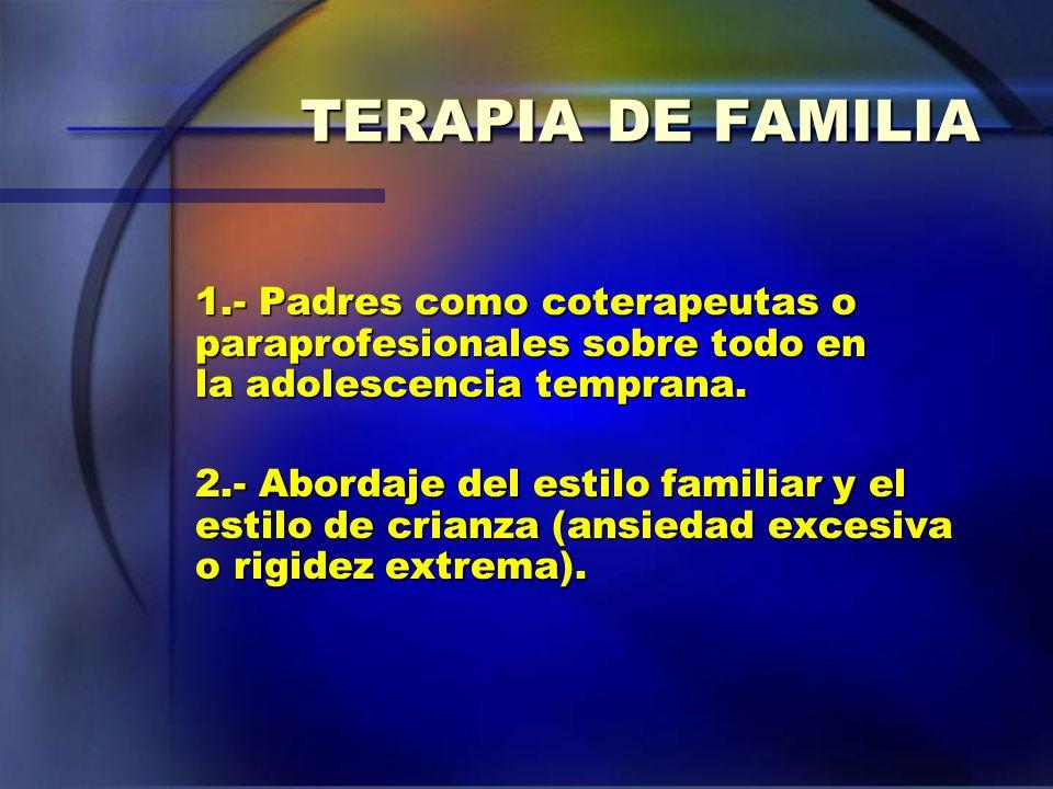 TERAPIA DE FAMILIA 1.- Padres como coterapeutas o paraprofesionales sobre todo en la adolescencia temprana.