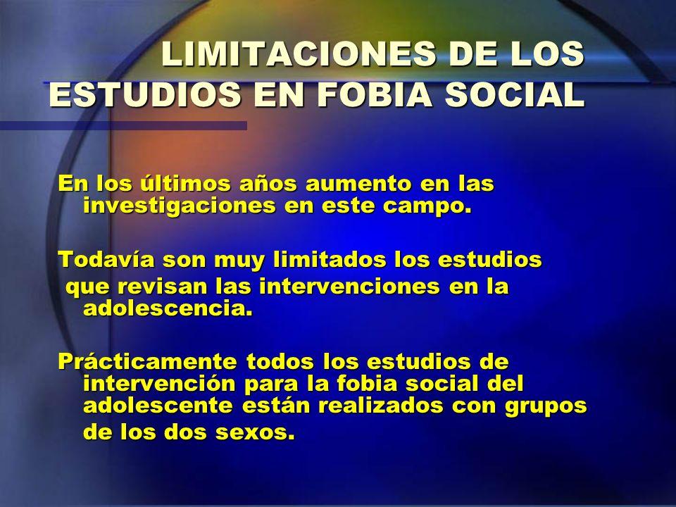 LIMITACIONES DE LOS ESTUDIOS EN FOBIA SOCIAL