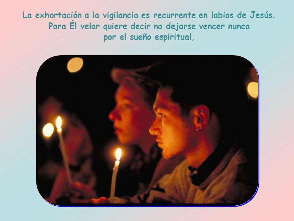 La exhortación a la vigilancia es recurrente en labios de Jesús