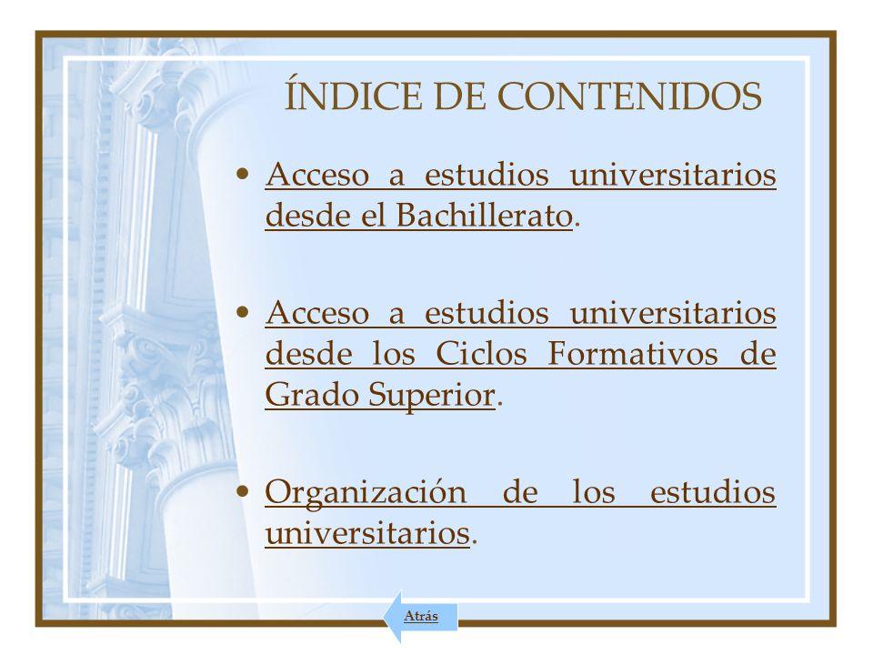ÍNDICE DE CONTENIDOS Acceso a estudios universitarios desde el Bachillerato.