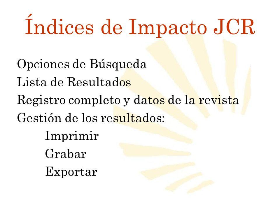 Índices de Impacto JCR Opciones de Búsqueda Lista de Resultados