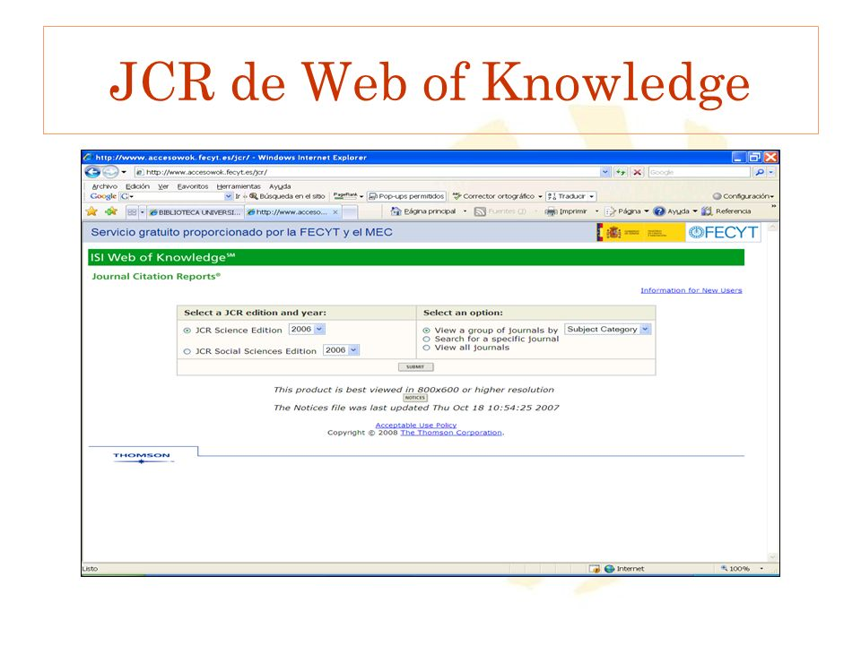 JCR de Web of Knowledge If your inst. Subscribes to the JCR, you will find it available from the WOK Homepage. It is listed under analytical tools
