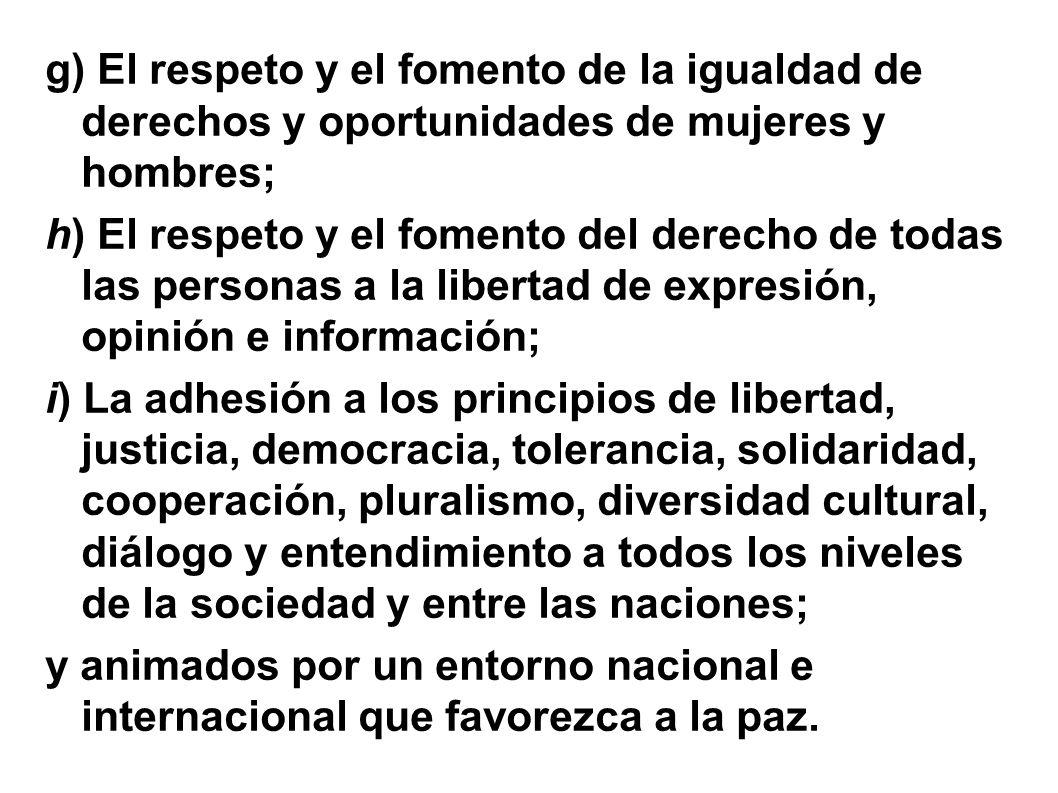 g) El respeto y el fomento de la igualdad de derechos y oportunidades de mujeres y hombres;