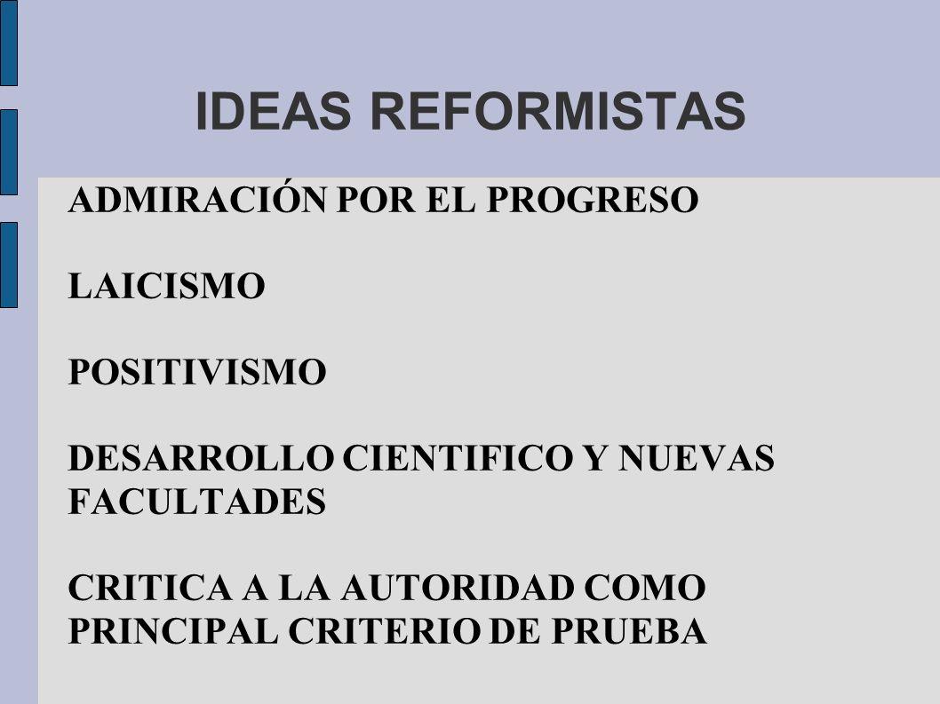 IDEAS REFORMISTAS ADMIRACIÓN POR EL PROGRESO LAICISMO POSITIVISMO