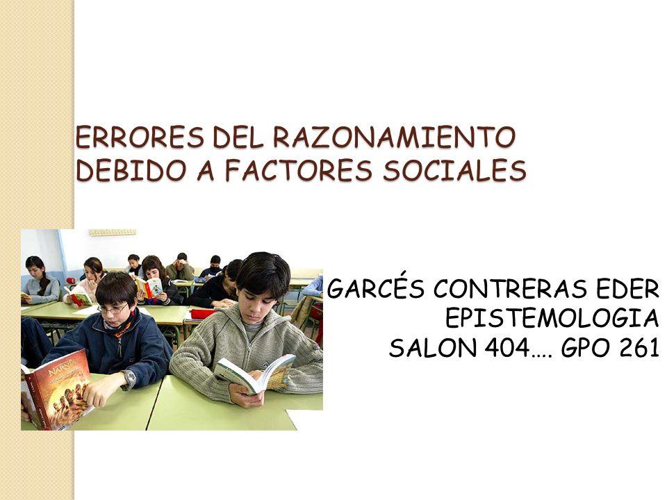 ERRORES DEL RAZONAMIENTO DEBIDO A FACTORES SOCIALES