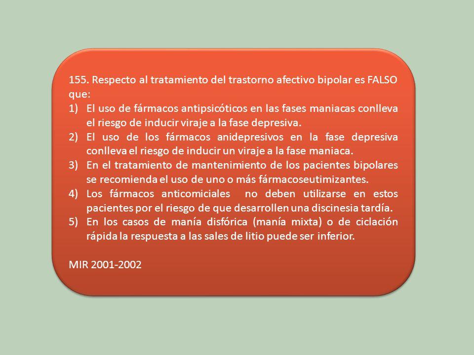 155. Respecto al tratamiento del trastorno afectivo bipolar es FALSO que: