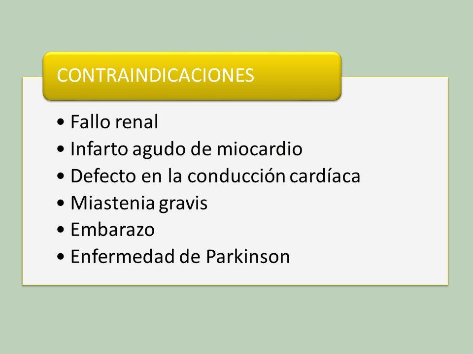 CONTRAINDICACIONES Fallo renal. Infarto agudo de miocardio. Defecto en la conducción cardíaca. Miastenia gravis.