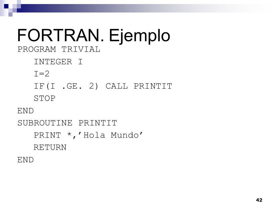 FORTRAN. Ejemplo PROGRAM TRIVIAL INTEGER I I=2
