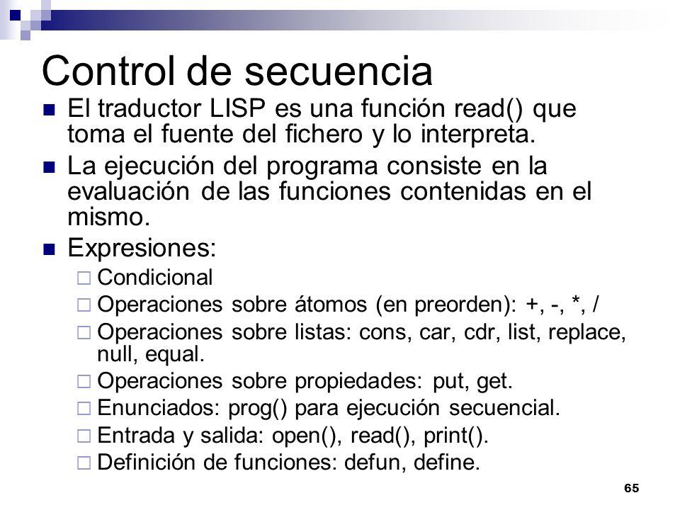 Control de secuencia El traductor LISP es una función read() que toma el fuente del fichero y lo interpreta.