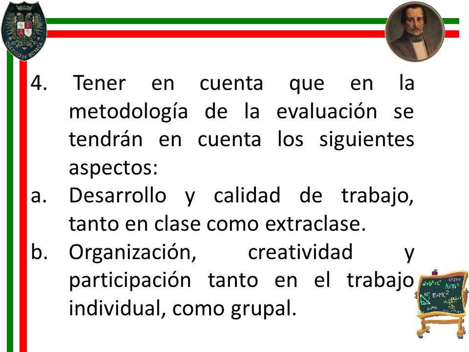 4. Tener en cuenta que en la metodología de la evaluación se tendrán en cuenta los siguientes aspectos: